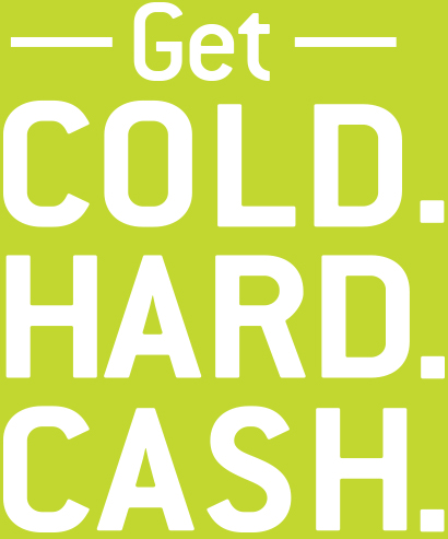 Cold. Hard. Cash.